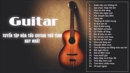 hoa tau guitar tru tinh 2018 - guitar nhac vang khong loi hay nhat - v.a