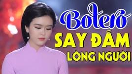 giong hat my nhan bolero 2019 - lk nhac vang bolero tru tinh say dam long nguoi - v.a