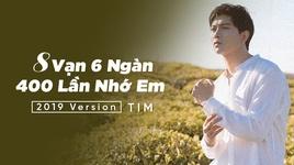 8 van 6 ngan 400 lan nho em (2019 version) - tim