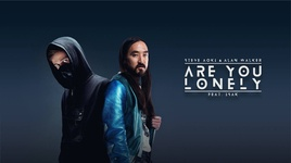 are you lonely - steve aoki, alan walker, isak