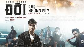 doi cho nhung gi (ost ong trum 2) - ung hoang phuc, khanh jayz, dat g