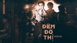 dem do thi (remix) - ho quang hieu, dj future