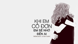 khi co don em nho den ai / 当你孤单你会想起谁 (vietsub, kara) - luan tang