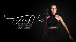 tinh voi (lyric video) - huynh thanh thao