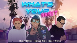 what's your name? - hoang ton, ricky star, sony tran