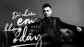 di nhien em khong o day (karaoke) - khac viet