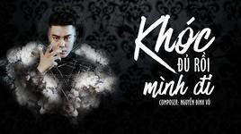 khoc du roi minh di (lyric video) - nguyen dinh vu