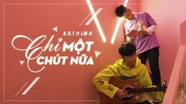 chi mot chut nua (lyric video) - b.o.t, lm-9