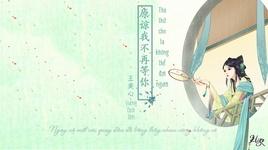 tha thu cho ta khong the cho doi nguoi nua / 原谅我不再等你 (vietsub) - vuong dich tam (wang yi xin)