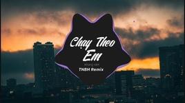chay theo em (tnbh remix) - khang viet