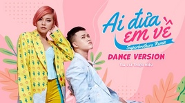 ai dua em ve (superbrothers remix) (dance version) - tia hai chau, le thien hieu