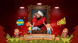 don't kill mah vibe - mr. a