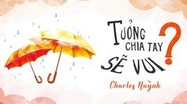 tuong chia tay se vui (lyric video) - charles huynh