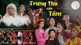 trung thu cua tam - tam cam ngoai truyen (parody nhac che) - v.a