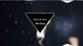 mot lan dau (lyric video) - me chua