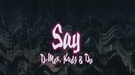 say (lyric video) - d-mex, kadz, du