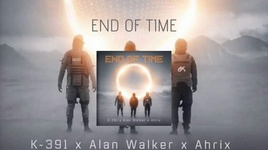 end of time - k-391, alan walker, ahrix