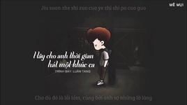 hay cho anh thoi gian hat mot khuc ca / 给我一首歌的时间 (vietsub, kara) - luan tang