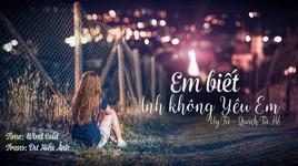 em biet anh khong yeu em / 我知道你不爱我 (vietsub, kara) - quach tu he, uy tu (wei zai)