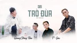 tro dua (rap version) - quang dang tran, t-one