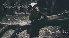con co the yeu khong / 還可以愛嗎 (vietsub, kara) - hoang tieu van (ghost huang)