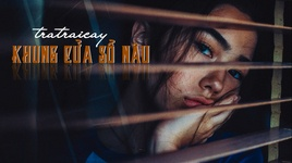 khung cua so nau (lyric video) - tratraicay