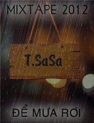 de mua roi (mixtape 2012) - t.sasa