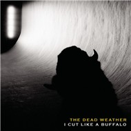 i cut like a buffalo (single) - the dead weather