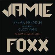 speak french (single) - jamie foxx, gucci mane