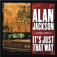 it's just that way (single) - alan jackson
