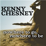 nowhere to go, nowhere to be (single) - kenny chesney