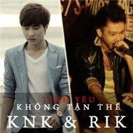 tinh yeu khong tan the (single) - knk to huy, rik