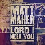 lord, i need you (single) - matt maher
