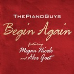 begin again (single) - the piano guys, megan nicole, alex goot