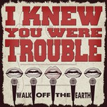 i knew you were trouble (single) - walk off the earth, krnfx