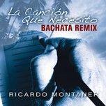 la cancion que necesito (bachata remix) - ricardo montaner