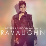 better be good (clean deep radio mix) - ravaughn, wale