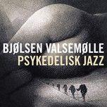 psykedelisk jazz (single) - bjolsen valsemolle