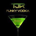 funky vodka (single) - tjr