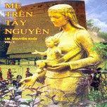 Mẹ Trên Tây Nguyên (Lm. Nguyên Khôi Vol.1 - 2011) -