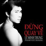 dung quay ve (2013) - le minh trung