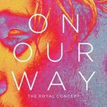 on our way (single) - the royal concept