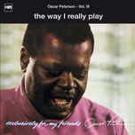 the way i really play (exclusively for my friends, vol. 3) - the oscar peterson trio