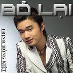 Tải nhạc hot Bỏ Lại (Single 2013) chất lượng cao