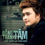 cang quen lai cang nho (single 2013) - dong thanh tam