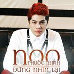 dung nhin lai (single 2013) - noo phuoc thinh