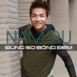 dung so bong dem (2013) - nam du