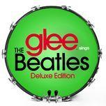 glee sings the beatles (2013) - glee cast