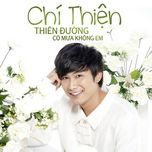 thien duong co mua khong em (single) - chi thien