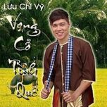 vong co tinh que - luu chi vy